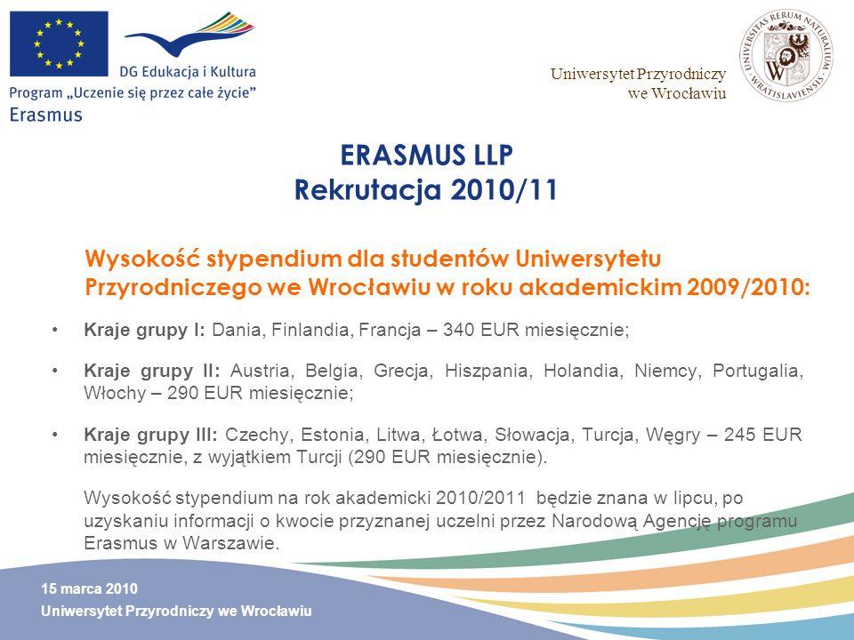 Uniwersytet Przyrodniczy we Wrocławiu 15 marca 2010 Uniwersytet Przyrodniczy we Wrocławiu ERASMUS LLP Rekrutacja 2010/11 Kraje grupy I: Dania, Finland