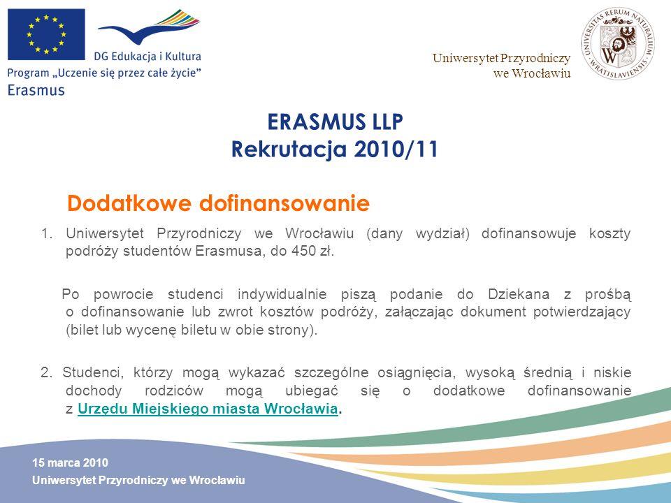 Uniwersytet Przyrodniczy we Wrocławiu 15 marca 2010 Uniwersytet Przyrodniczy we Wrocławiu ERASMUS LLP Rekrutacja 2010/11 1.Uniwersytet Przyrodniczy we