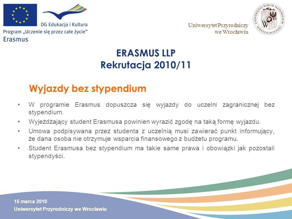 Uniwersytet Przyrodniczy we Wrocławiu 15 marca 2010 Uniwersytet Przyrodniczy we Wrocławiu ERASMUS LLP Rekrutacja 2010/11 W programie Erasmus dopuszcza