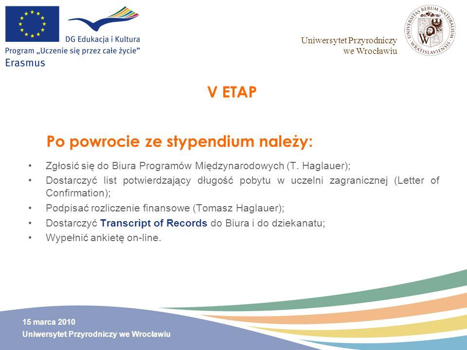 Uniwersytet Przyrodniczy we Wrocławiu 15 marca 2010 Uniwersytet Przyrodniczy we Wrocławiu V ETAP Zgłosić się do Biura Programów Międzynarodowych (T. H