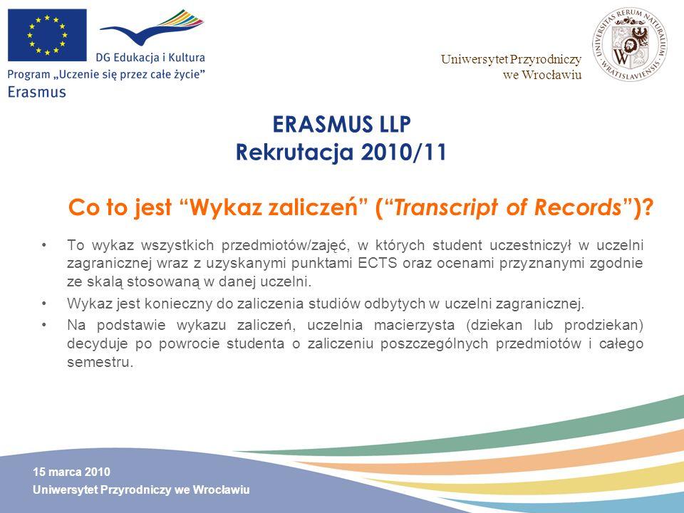 Uniwersytet Przyrodniczy we Wrocławiu 15 marca 2010 Uniwersytet Przyrodniczy we Wrocławiu ERASMUS LLP Rekrutacja 2010/11 To wykaz wszystkich przedmiot