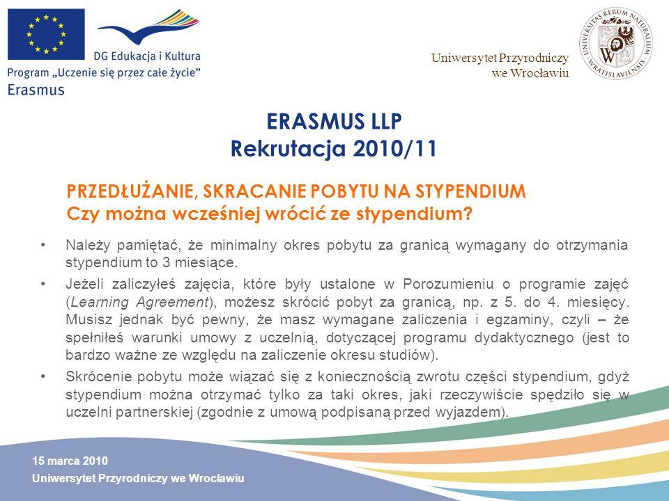 Uniwersytet Przyrodniczy we Wrocławiu 15 marca 2010 Uniwersytet Przyrodniczy we Wrocławiu ERASMUS LLP Rekrutacja 2010/11 Należy pamiętać, że minimalny