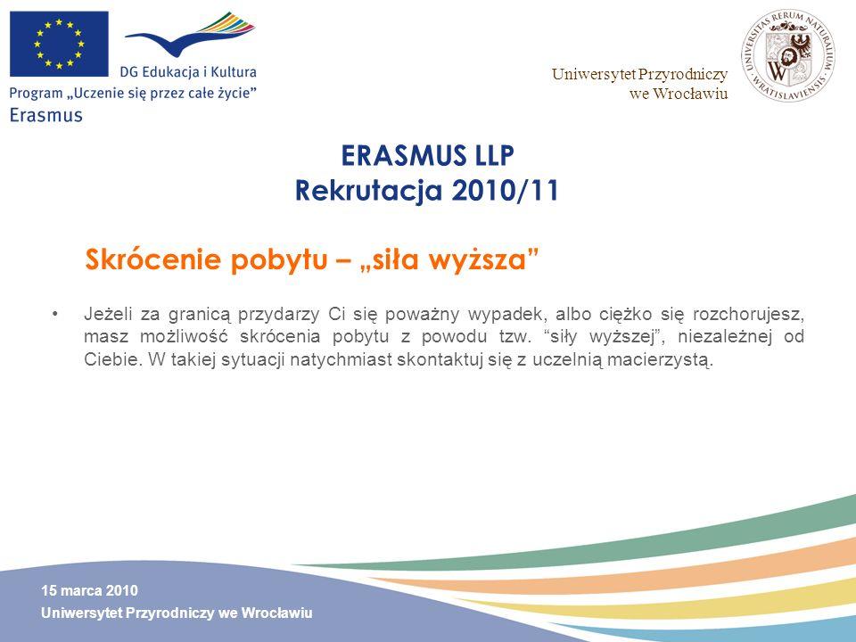 Uniwersytet Przyrodniczy we Wrocławiu 15 marca 2010 Uniwersytet Przyrodniczy we Wrocławiu ERASMUS LLP Rekrutacja 2010/11 Jeżeli za granicą przydarzy C