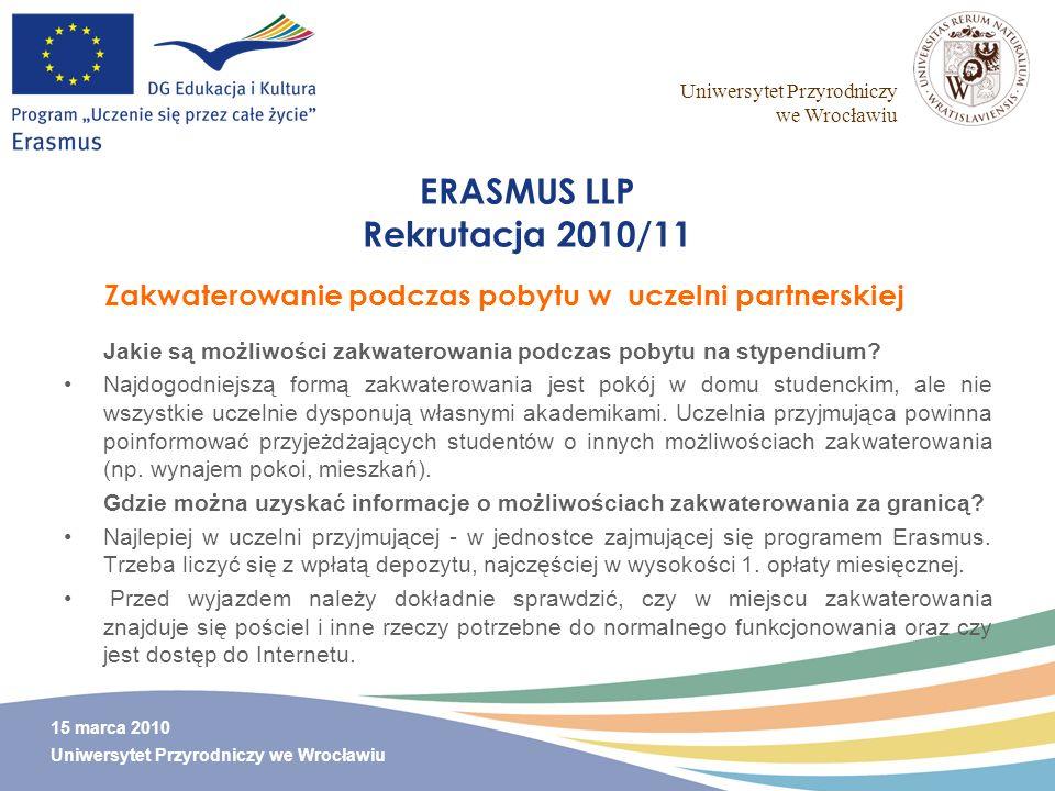 Uniwersytet Przyrodniczy we Wrocławiu 15 marca 2010 Uniwersytet Przyrodniczy we Wrocławiu ERASMUS LLP Rekrutacja 2010/11 Jakie są możliwości zakwatero