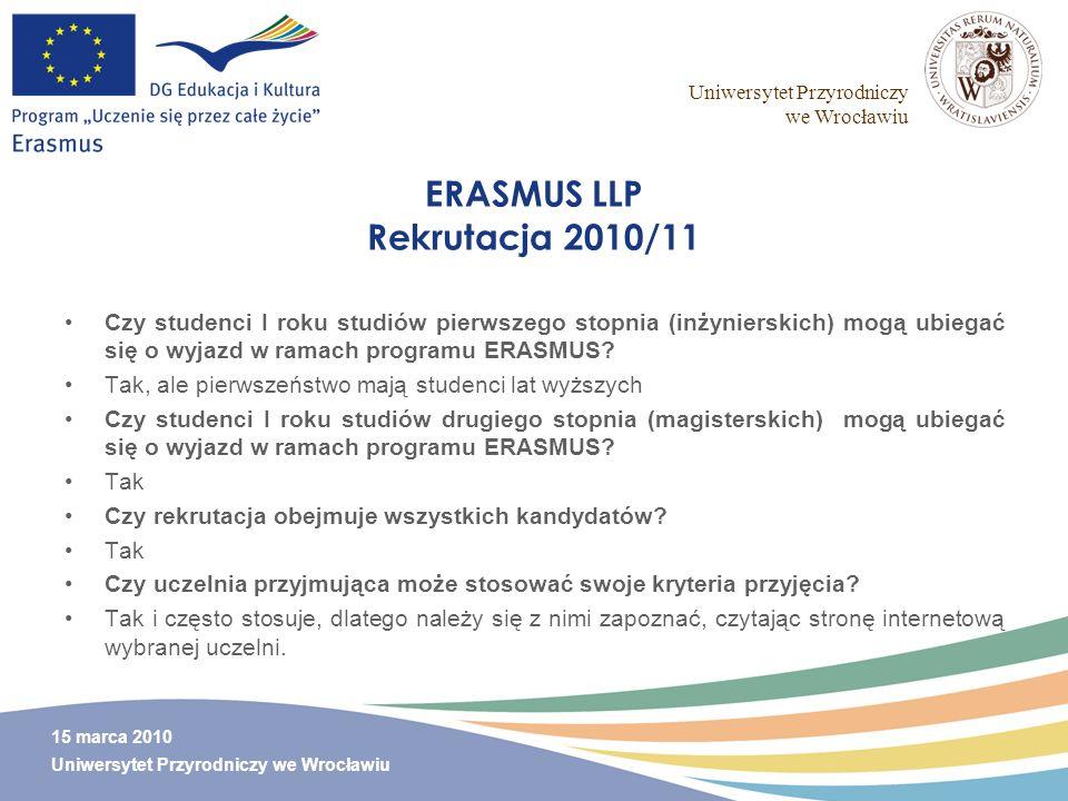 Uniwersytet Przyrodniczy we Wrocławiu 15 marca 2010 Uniwersytet Przyrodniczy we Wrocławiu ERASMUS LLP Rekrutacja 2010/11 Czy studenci I roku studiów p