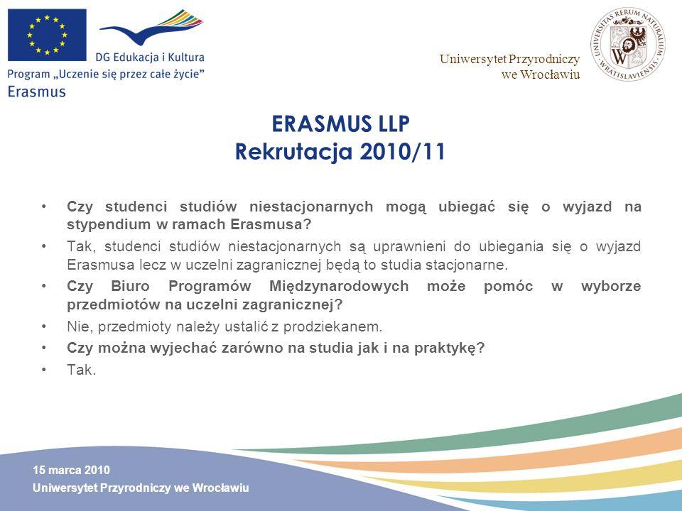 Uniwersytet Przyrodniczy we Wrocławiu 15 marca 2010 Uniwersytet Przyrodniczy we Wrocławiu ERASMUS LLP Rekrutacja 2010/11 Czy studenci studiów niestacj