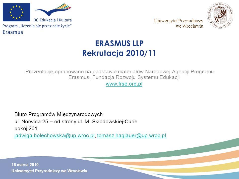 Uniwersytet Przyrodniczy we Wrocławiu 15 marca 2010 Uniwersytet Przyrodniczy we Wrocławiu ERASMUS LLP Rekrutacja 2010/11 Prezentację opracowano na pod
