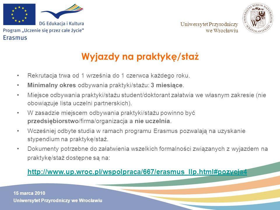 Uniwersytet Przyrodniczy we Wrocławiu 15 marca 2010 Uniwersytet Przyrodniczy we Wrocławiu Wyjazdy na praktykę/staż Rekrutacja trwa od 1 września do 1