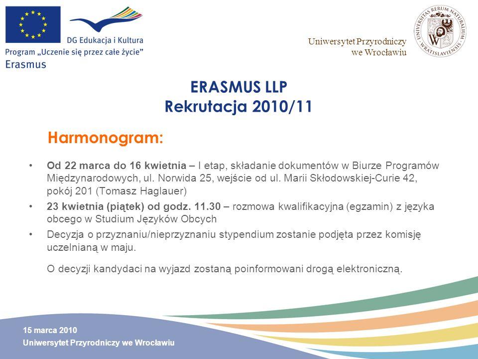 Uniwersytet Przyrodniczy we Wrocławiu 15 marca 2010 Uniwersytet Przyrodniczy we Wrocławiu ERASMUS LLP Rekrutacja 2010/11 Od 22 marca do 16 kwietnia –