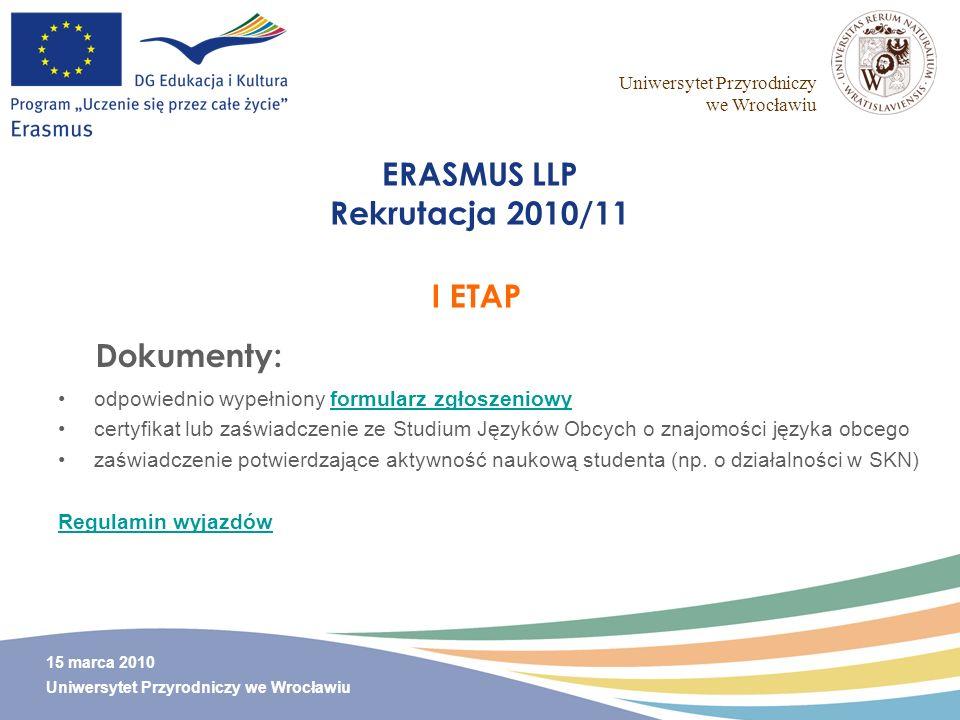 Uniwersytet Przyrodniczy we Wrocławiu 15 marca 2010 Uniwersytet Przyrodniczy we Wrocławiu ERASMUS LLP Rekrutacja 2010/11 odpowiednio wypełniony formul