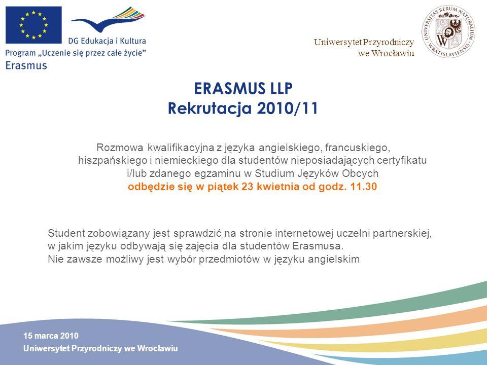 Uniwersytet Przyrodniczy we Wrocławiu 15 marca 2010 Uniwersytet Przyrodniczy we Wrocławiu ERASMUS LLP Rekrutacja 2010/11 Rozmowa kwalifikacyjna z języ