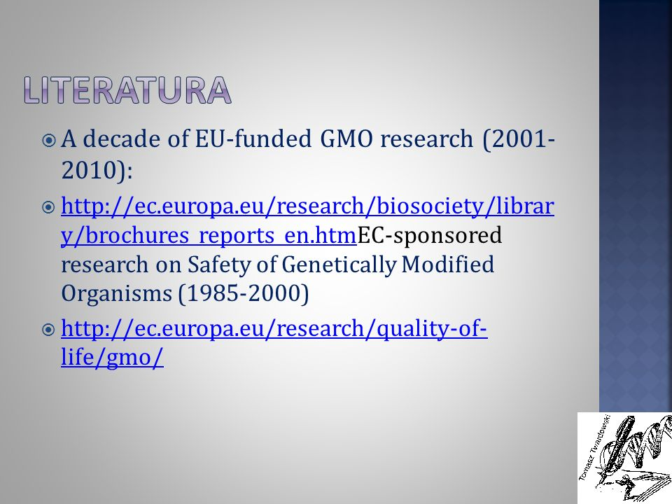 A decade of EU-funded GMO research (2001- 2010): http://ec.europa.eu/research/biosociety/librar y/brochures_reports_en.htmEC-sponsored research on Saf