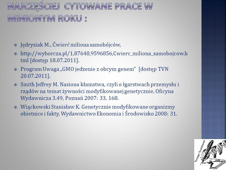 Jędrysiak M., Ćwierć miliona samobójców, http://wyborcza.pl/1,87648,9596856,Cwierc_miliona_samobojcow.h tml [dostęp 18.07.2011]. Program Uwaga GMO jed