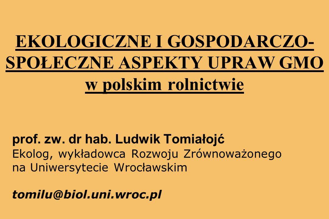 EKOLOGICZNE I GOSPODARCZO- SPOŁECZNE ASPEKTY UPRAW GMO w polskim rolnictwie prof.