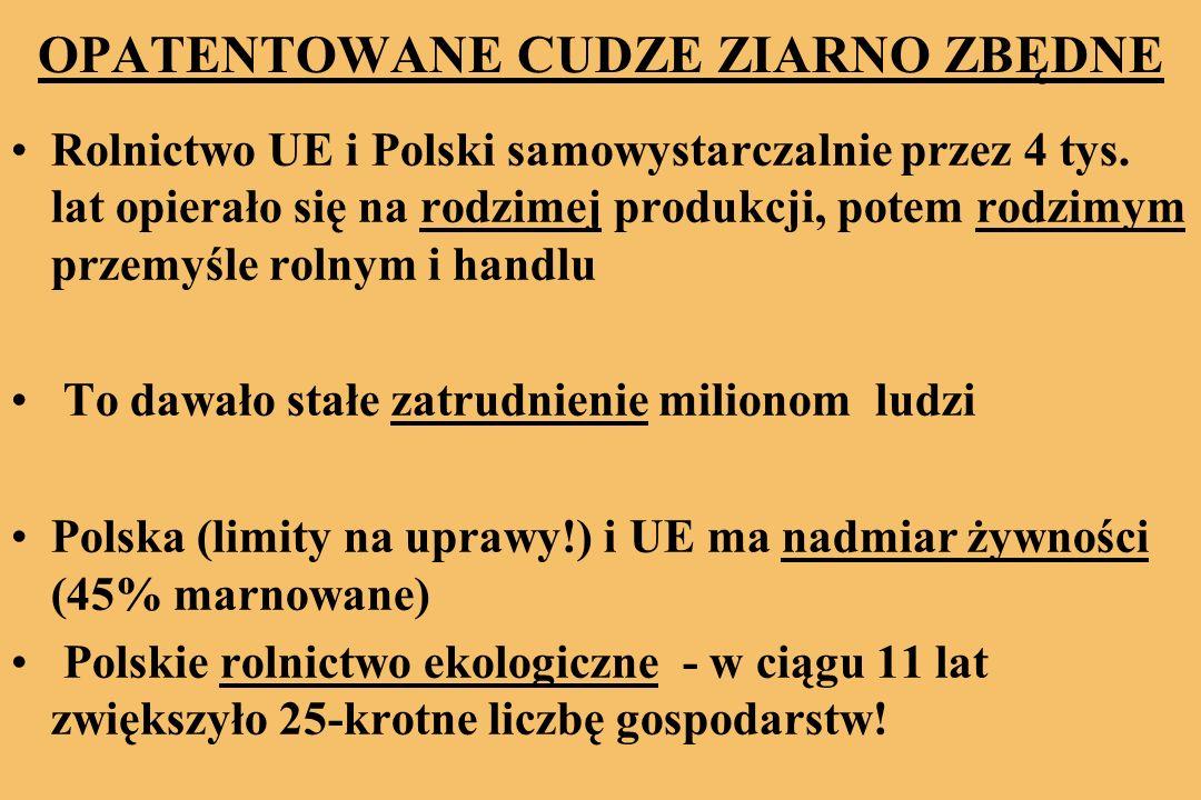 OPATENTOWANE CUDZE ZIARNO ZBĘDNE Rolnictwo UE i Polski samowystarczalnie przez 4 tys.