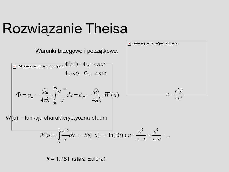 Warunki brzegowe i początkowe: Rozwiązanie Theisa W(u) – funkcja charakterystyczna studni = 1.781 (stała Eulera)