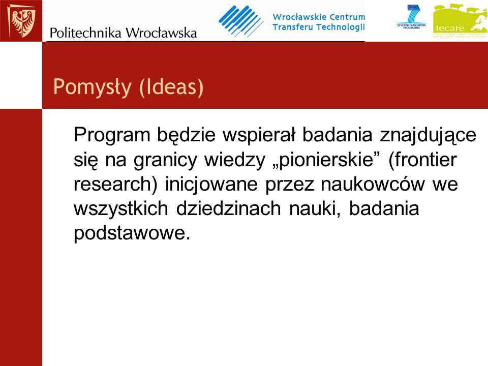 Pomysły (Ideas) Program będzie wspierał badania znajdujące się na granicy wiedzy pionierskie (frontier research) inicjowane przez naukowców we wszystkich dziedzinach nauki, badania podstawowe.