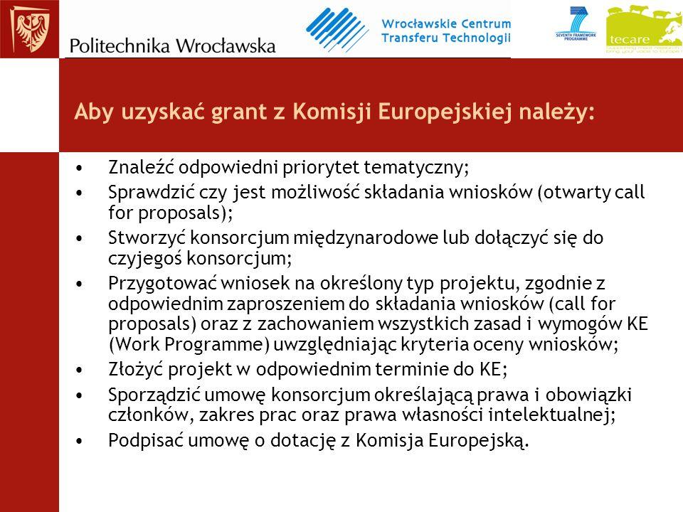Aby uzyskać grant z Komisji Europejskiej należy: Znaleźć odpowiedni priorytet tematyczny; Sprawdzić czy jest możliwość składania wniosków (otwarty call for proposals); Stworzyć konsorcjum międzynarodowe lub dołączyć się do czyjegoś konsorcjum; Przygotować wniosek na określony typ projektu, zgodnie z odpowiednim zaproszeniem do składania wniosków (call for proposals) oraz z zachowaniem wszystkich zasad i wymogów KE (Work Programme) uwzględniając kryteria oceny wniosków; Złożyć projekt w odpowiednim terminie do KE; Sporządzić umowę konsorcjum określającą prawa i obowiązki członków, zakres prac oraz prawa własności intelektualnej; Podpisać umowę o dotację z Komisja Europejską.