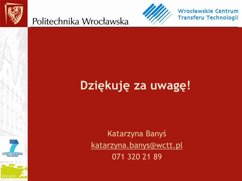 Dziękuję za uwagę! Katarzyna Banyś katarzyna.banys@wctt.pl 071 320 21 89