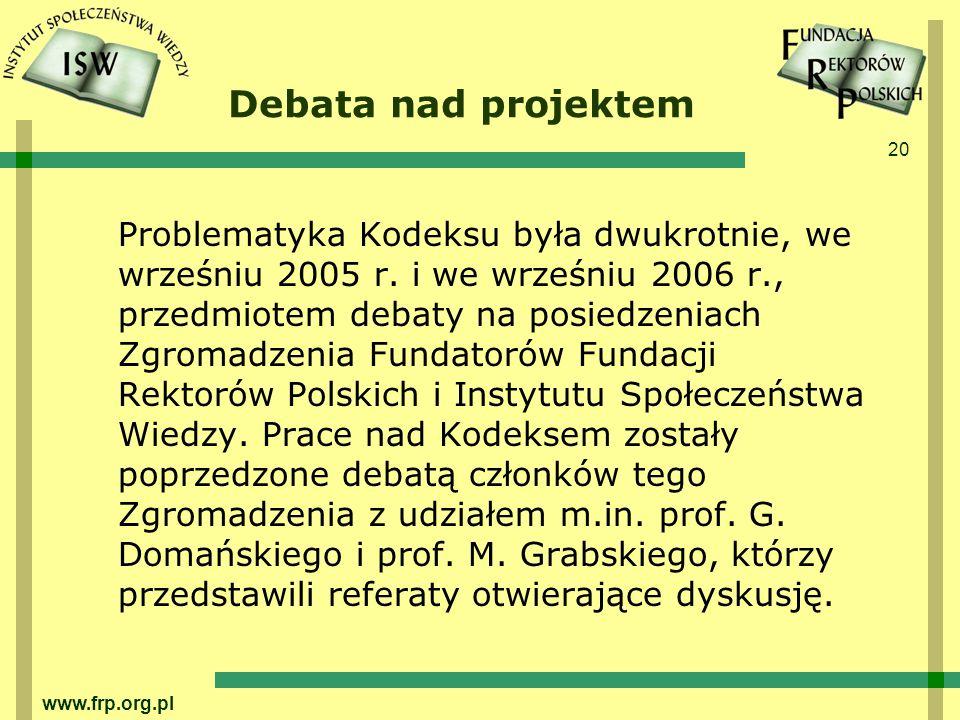 20 www.frp.org.pl Debata nad projektem Problematyka Kodeksu była dwukrotnie, we wrześniu 2005 r.