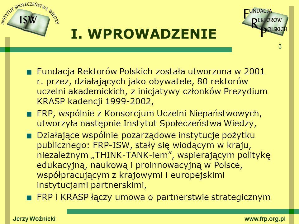 14 Jerzy Woźnicki www.frp.org.pl Na gruncie szkolnictwa wyższego Mówimy o kulturze instytucjonalnej uczelni, która nakłada ograniczenia i ukierunkowuje działania i zachowania organów i kierowników / menedżerów akademickich wszystkich szczebli.