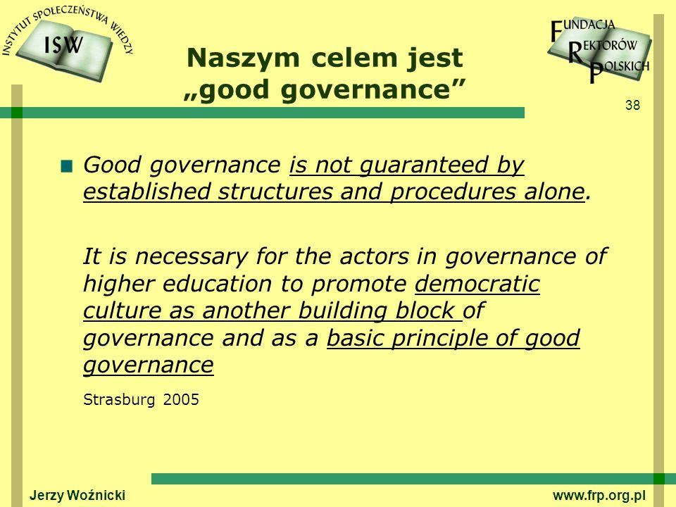 38 Naszym celem jest good governance Good governance is not guaranteed by established structures and procedures alone.