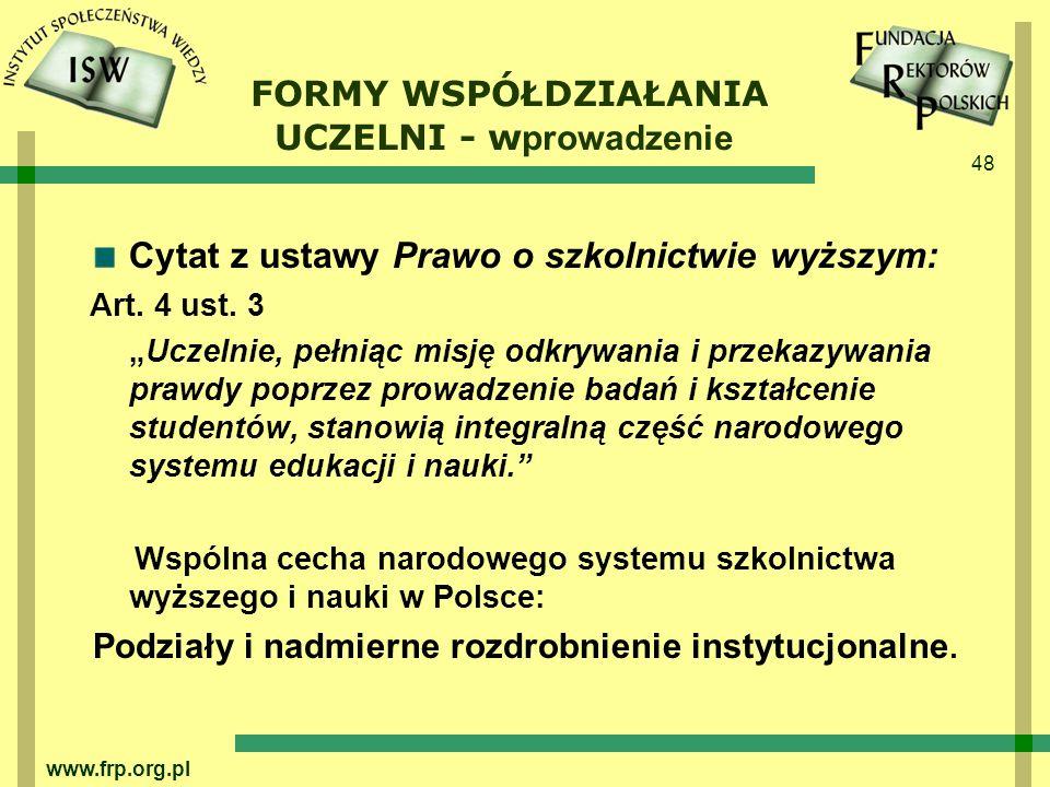 48 www.frp.org.pl FORMY WSPÓŁDZIAŁANIA UCZELNI - w prowadzenie Cytat z ustawy Prawo o szkolnictwie wyższym: Art.
