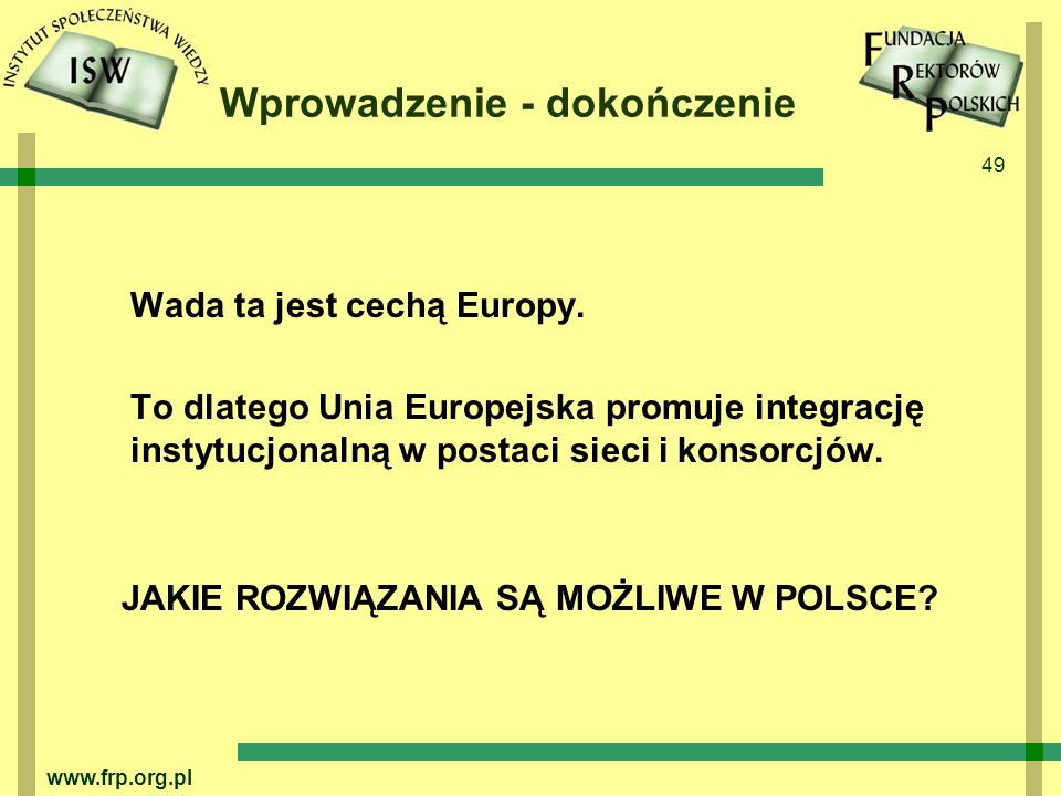 49 www.frp.org.pl Wprowadzenie - dokończenie Wada ta jest cechą Europy.