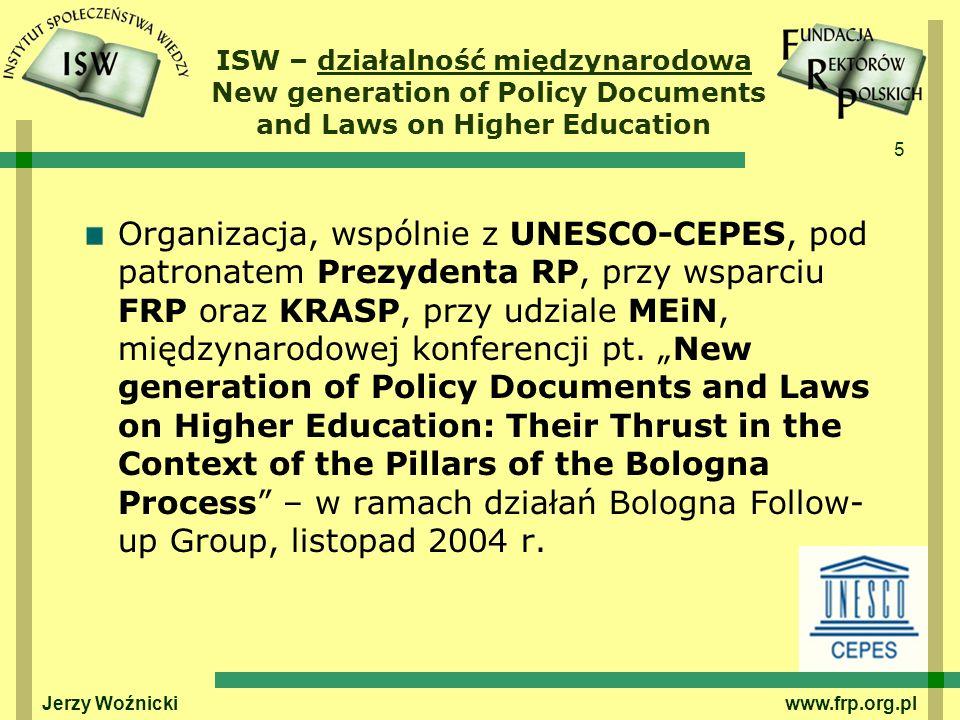 5 ISW – działalność międzynarodowa New generation of Policy Documents and Laws on Higher Education Organizacja, wspólnie z UNESCO-CEPES, pod patronatem Prezydenta RP, przy wsparciu FRP oraz KRASP, przy udziale MEiN, międzynarodowej konferencji pt.