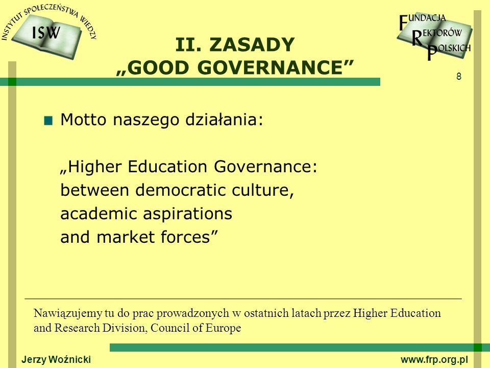 39 www.frp.org.pl Reguły prawne a reguły kulturowe Good governance in HE nie powstaje w następstwie stosowania jedynie określonych struktur i procedur.