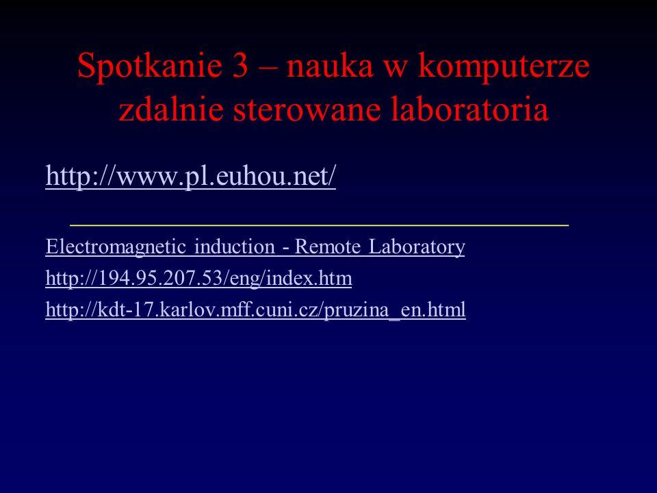 Spotkanie 3 – nauka w komputerze zdalnie sterowane laboratoria http://www.pl.euhou.net/ http://www.pl.euhou.net/ __________________________________ El