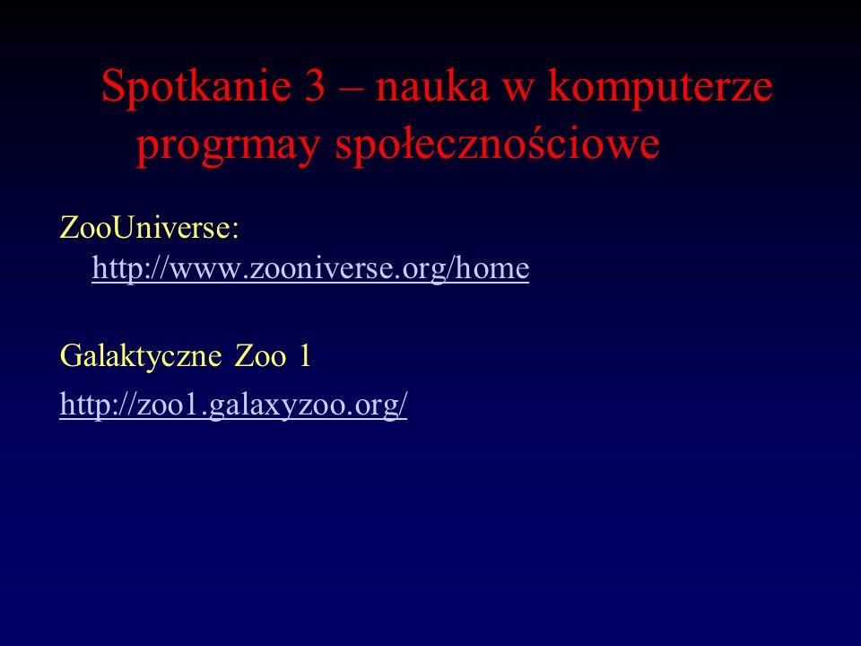 Spotkanie 3 – nauka w komputerze progrmay społecznościowe ZooUniverse: http://www.zooniverse.org/home http://www.zooniverse.org/home Galaktyczne Zoo 1
