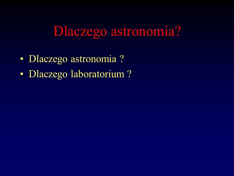 Dlaczego astronomia? Dlaczego laboratorium ?