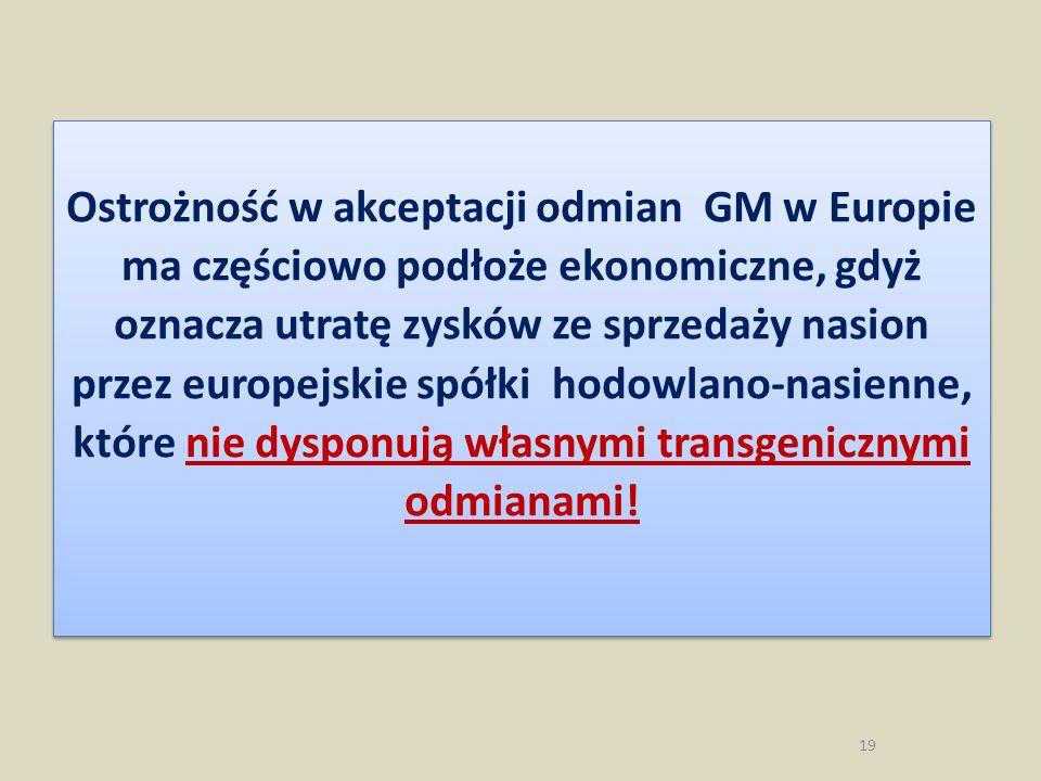Ostrożność w akceptacji odmian GM w Europie ma częściowo podłoże ekonomiczne, gdyż oznacza utratę zysków ze sprzedaży nasion przez europejskie spółki