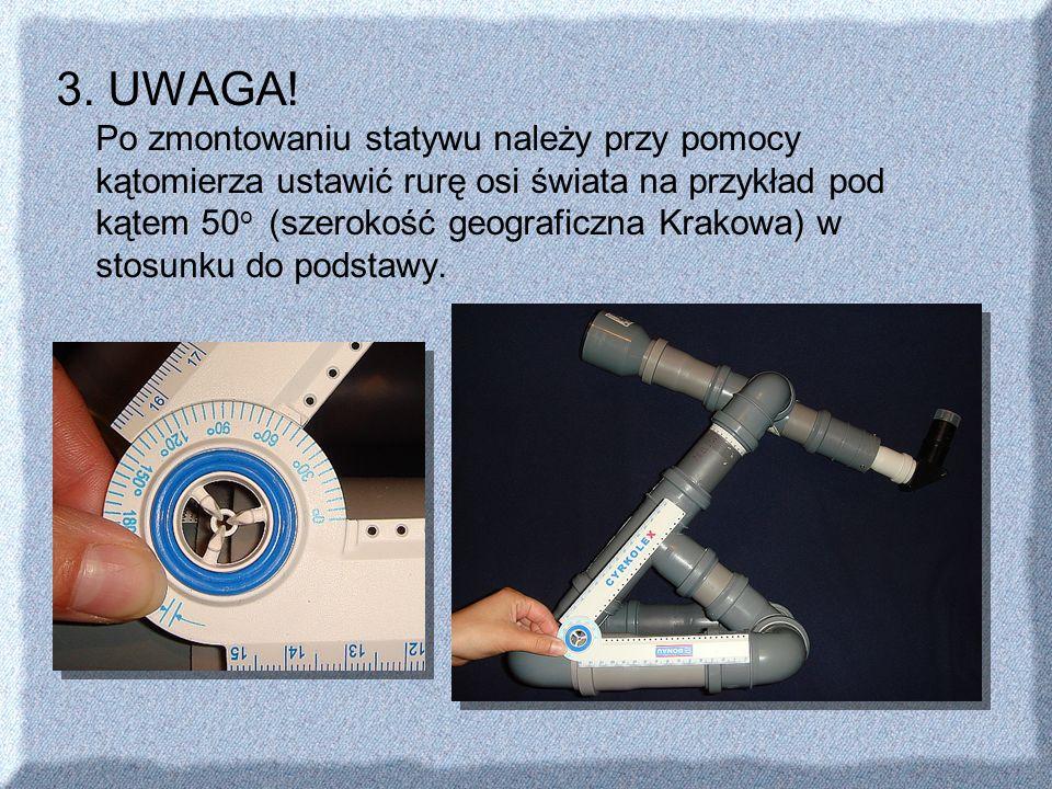 3. UWAGA! Po zmontowaniu statywu należy przy pomocy kątomierza ustawić rurę osi świata na przykład pod kątem 50 o (szerokość geograficzna Krakowa) w s