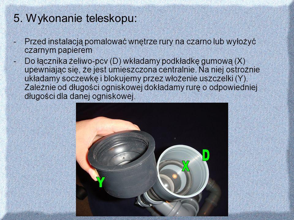 5. Wykonanie teleskopu: -Przed instalacją pomalować wnętrze rury na czarno lub wyłożyć czarnym papierem -Do łącznika żeliwo-pcv (D) wkładamy podkładkę