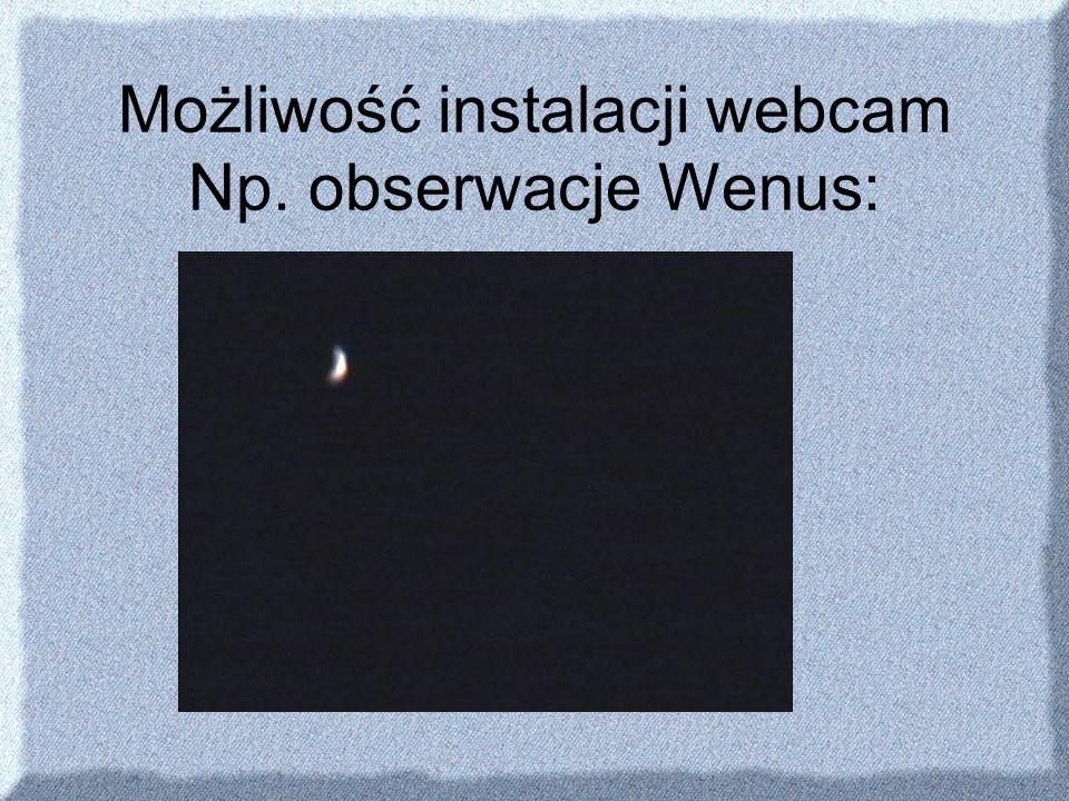 Możliwość instalacji webcam Np. obserwacje Wenus:
