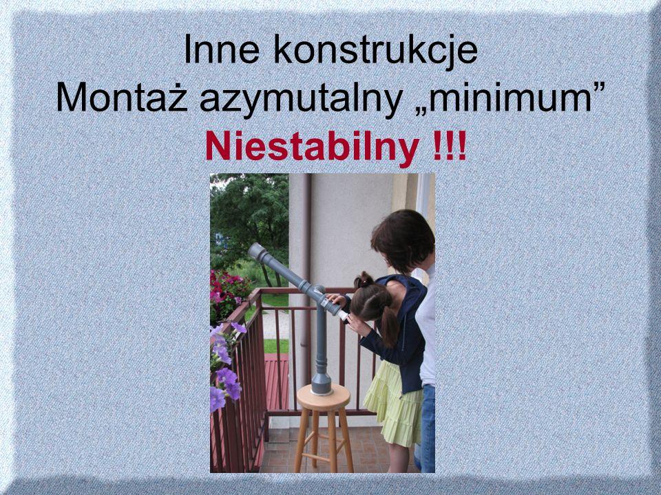 Inne konstrukcje Montaż azymutalny minimum Niestabilny !!!