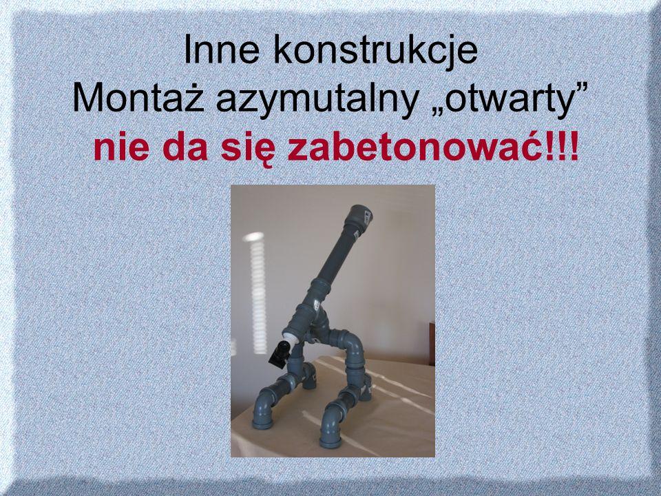 Inne konstrukcje Montaż azymutalny otwarty nie da się zabetonować!!!