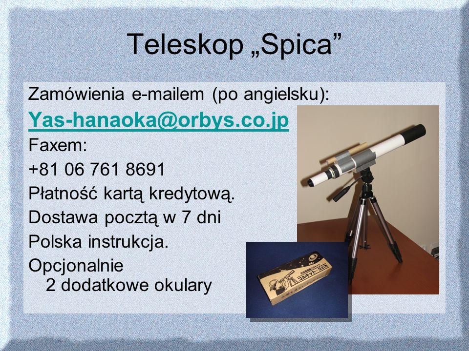 Teleskop Spica Zamówienia e-mailem (po angielsku): Yas-hanaoka@orbys.co.jp Faxem: +81 06 761 8691 Płatność kartą kredytową. Dostawa pocztą w 7 dni Pol