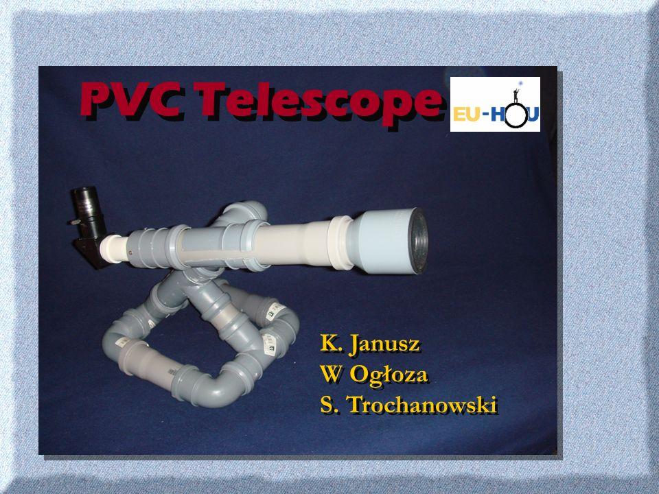 PVC Telescope K. Janusz W Ogłoza S. Trochanowski K. Janusz W Ogłoza S. Trochanowski