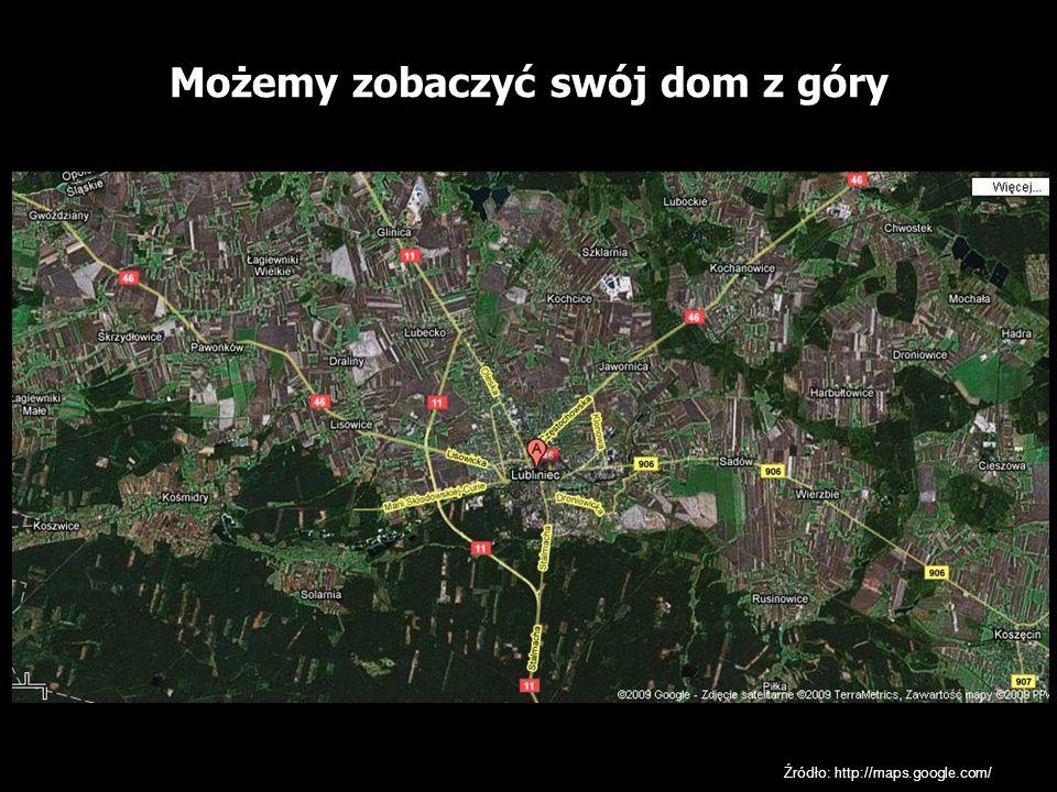 Możemy zobaczyć swój dom z góry Źródło: http://maps.google.com/