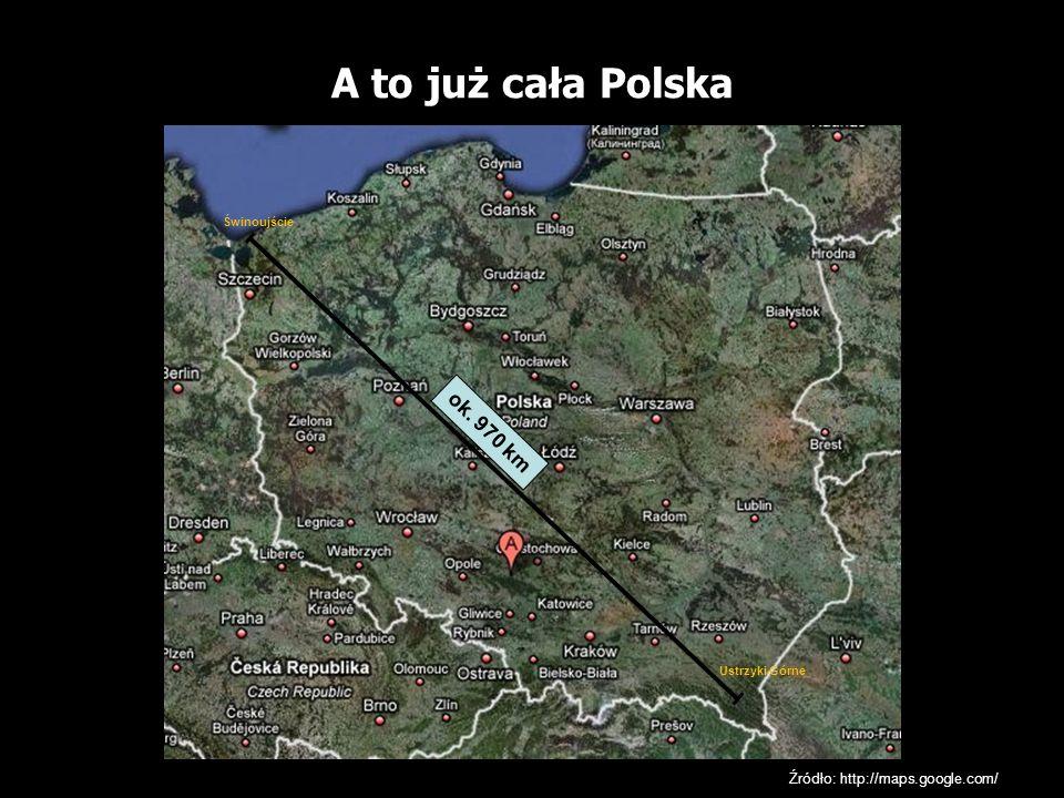 A to już cała Polska Źródło: http://maps.google.com/ ok. 970 km Świnoujście Ustrzyki Górne