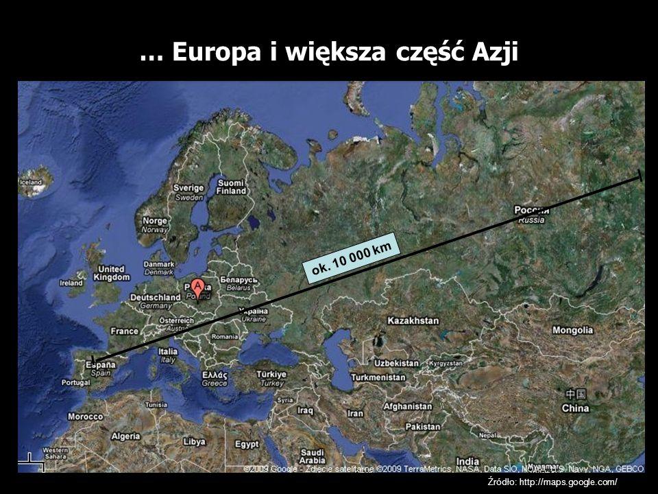 … Europa i większa część Azji Źródło: http://maps.google.com/ ok. 10 000 km