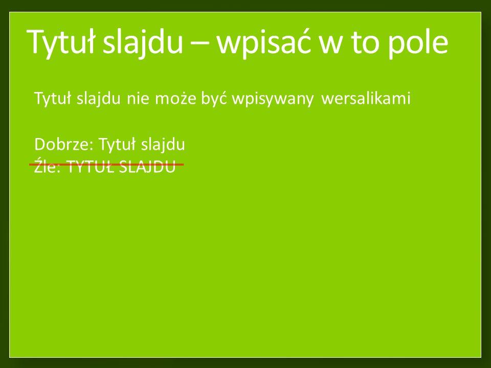 Tytuł slajdu – wpisać w to pole W pole powyżej należy wpisać tytuł slajdu.