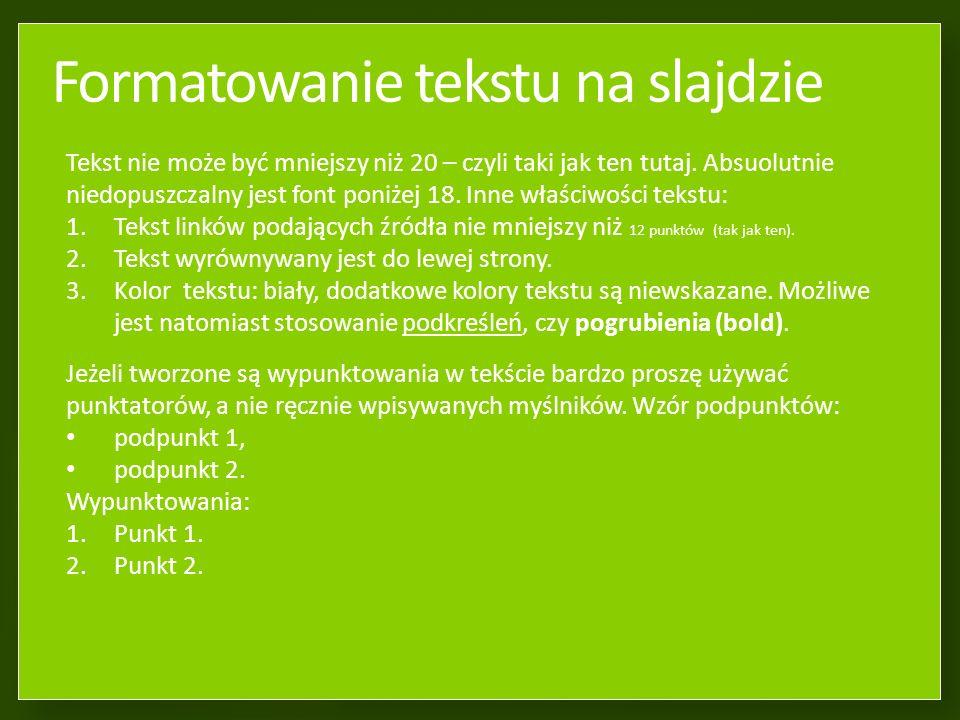 Tytuł slajdu – wpisać w to pole Tytuł slajdu nie może być wpisywany wersalikami Dobrze: Tytuł slajdu Źle: TYTUŁ SLAJDU