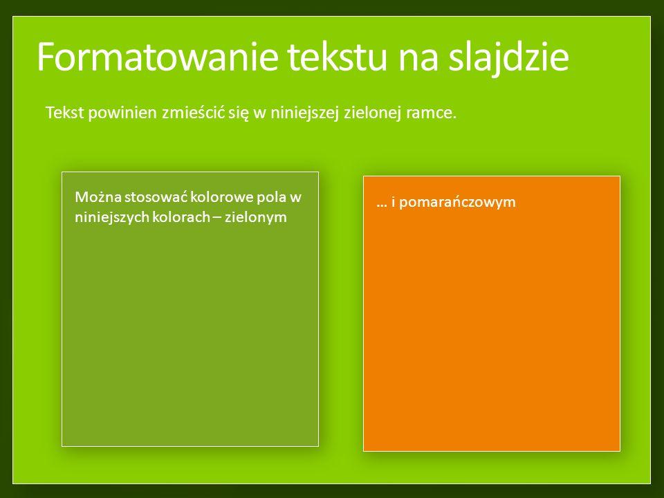 Formatowanie tekstu na slajdzie Tekst nie może być mniejszy niż 20 – czyli taki jak ten tutaj.