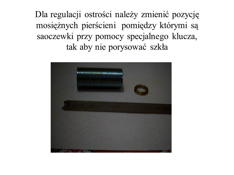 Dla regulacji ostrości należy zmienić pozycję mosiężnych pierścieni pomiędzy którymi są saoczewki przy pomocy specjalnego klucza, tak aby nie porysowa