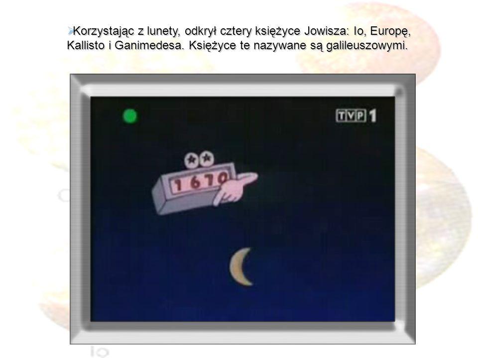 Korzystając z lunety, odkrył cztery księżyce Jowisza: Io, Europę, Kallisto i Ganimedesa. Księżyce te nazywane są galileuszowymi. Korzystając z lunety,