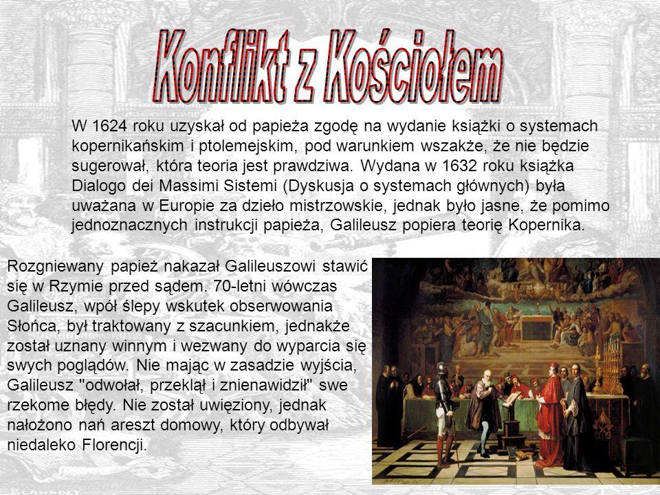 Rozgniewany papież nakazał Galileuszowi stawić się w Rzymie przed sądem. 70-letni wówczas Galileusz, wpół ślepy wskutek obserwowania Słońca, był trakt